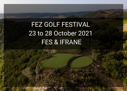 FEZ GOLF FESTIVAL 23 to 28 October 2021 FES & IFRANE